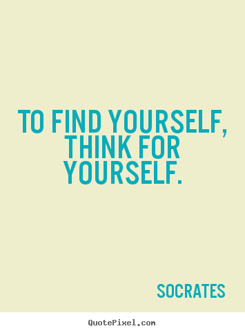 Socrates image quotes - To find yourself, think for yourself. - Inspirational quotes