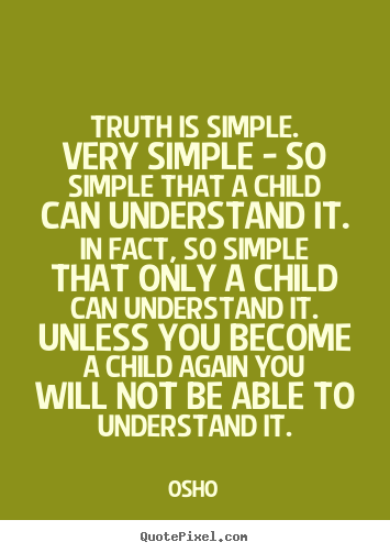 Osho picture quotes - Truth is simple. very simple - so simple that a child.. - Inspirational quotes