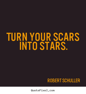 Quote about inspirational - Turn your scars into stars.