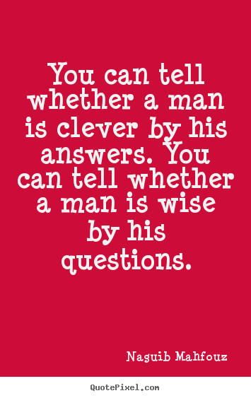 Quote about inspirational - You can tell whether a man is clever by his answers...