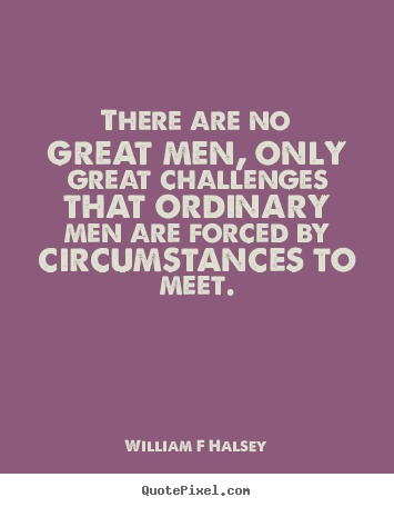 Design your own picture quotes about inspirational - There are no great men, only great challenges that ordinary men are..
