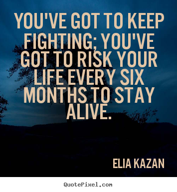 Inspirational quotes - You've got to keep fighting; you've got to risk..