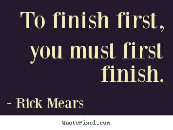 How to make image quotes about inspirational - To finish first, you must first finish.