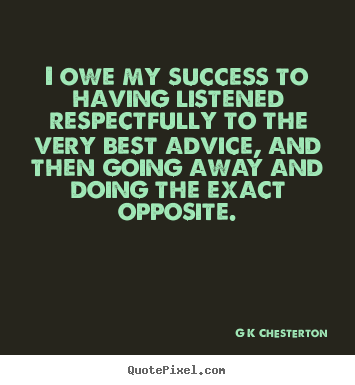 Quotes about inspirational - I owe my success to having listened respectfully to the very..