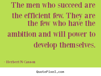Quotes about inspirational - The men who succeed are the efficient few. they are the few who have..