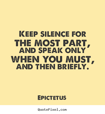 Epictetus poster quotes - Keep silence for the most part, and speak only when you must,.. - Inspirational quotes