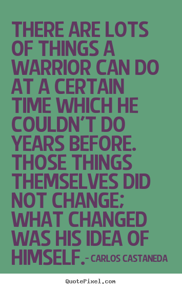 There are lots of things a warrior can do.. Carlos Castaneda best inspirational quote