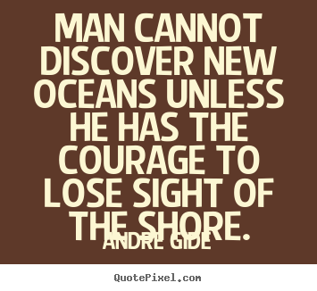 inspirational quotes man cannot discover new oceans