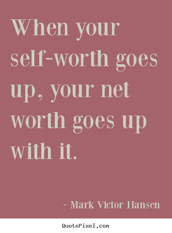 Mark Victor Hansen picture quotes - When your self-worth goes up, your net worth goes up with.. - Inspirational quotes