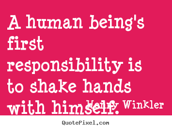 A human being's first responsibility is to.. Henry Winkler good inspirational quote