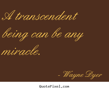 How to make picture quotes about inspirational - A transcendent being can be any miracle.
