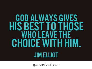 Quotes about inspirational - God always gives his best to those who leave the choice with him.