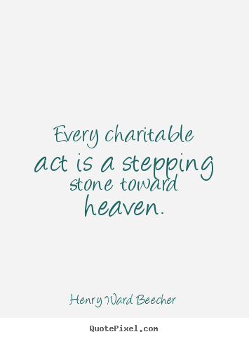 Henry Ward Beecher picture quotes - Every charitable act is a stepping stone toward.. - Inspirational quotes