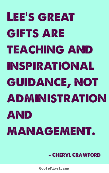 Design custom picture quotes about inspirational - Lee's great gifts are teaching and inspirational guidance,..