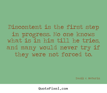 Quote about inspirational - Discontent is the first step in progress. no one..
