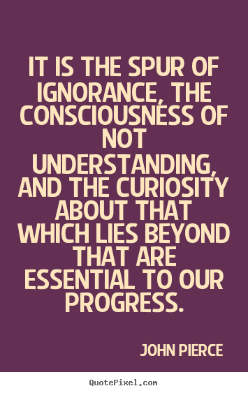 Inspirational sayings - It is the spur of ignorance, the consciousness..