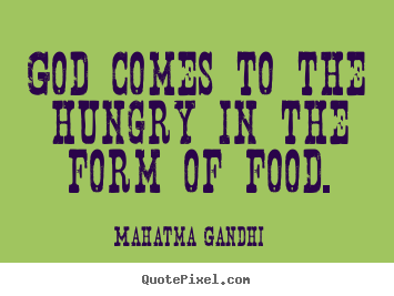 Mahatma Gandhi picture quote - God comes to the hungry in the form of food. - Inspirational quote