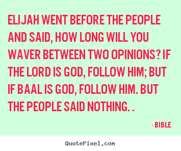Bible photo quotes - Elijah went before the people and said, how long will.. - Inspirational quote