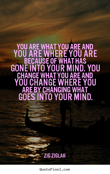 Inspirational Quotes You Are What You Are And You Are Where You Are Because Of What