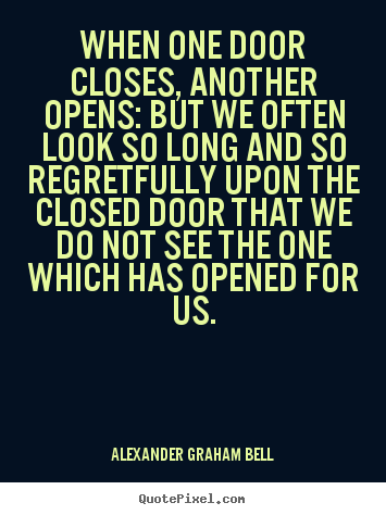 Alexander Graham Bell picture quote - When one door closes, another opens: but we often look so long.. - Inspirational quote