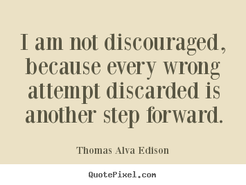 Quote about inspirational - I am not discouraged, because every wrong attempt..
