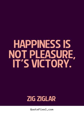 zig ziglar picture quotes happiness is not pleasure it