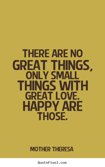 Great Small Quotes Entrancing Mother Theresa Picture Quote  There Are No Great Things Only