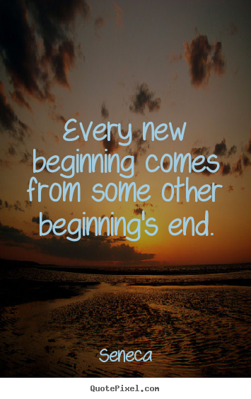 Design custom picture quotes about inspirational - Every new beginning comes from some other beginning's..