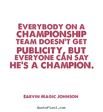 How to make image sayings about inspirational - Everybody on a championship team doesn't get publicity, but everyone..