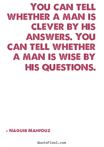 Naguib Mahfouz photo quote - You can tell whether a man is clever by his answers. you can tell.. - Inspirational quotes