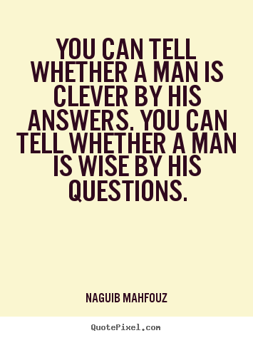 Quotes about inspirational - You can tell whether a man is clever by his answers. you can..