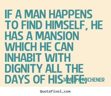 Create picture quotes about inspirational - If a man happens to find himself, he has a mansion..