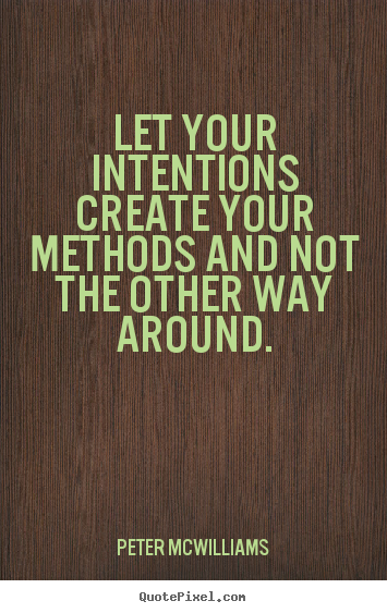 Make custom photo sayings about inspirational - Let your intentions create your methods and..