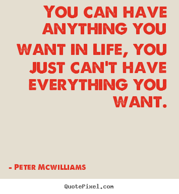 Inspirational quote - You can have anything you want in life, you..