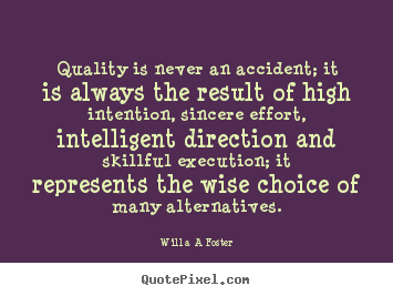 Create custom picture quotes about inspirational - Quality is never an accident; it is always the result..