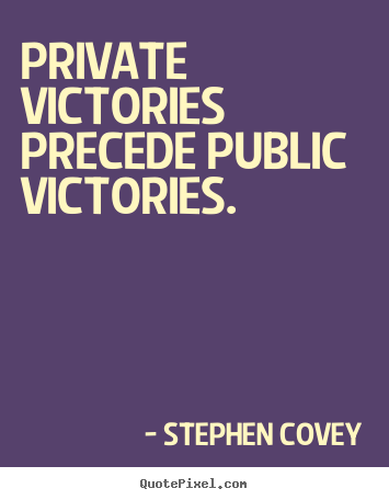 Stephen Covey image quote - Private victories precede public victories. - Inspirational quotes