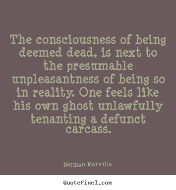Quotes about inspirational - The consciousness of being deemed dead, is..