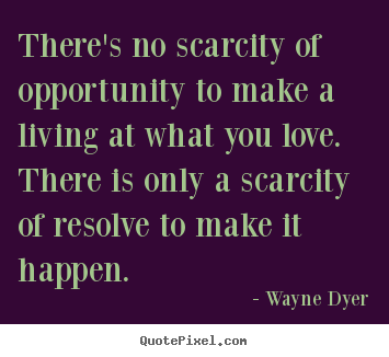 Quotes about inspirational - There's no scarcity of opportunity to make..