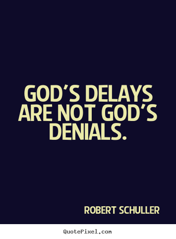 Quote about inspirational - God's delays are not god's denials.