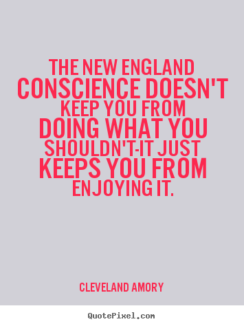 Cleveland Amory picture quotes - The new england conscience doesn't keep you from doing what you shouldn't-it.. - Inspirational quote