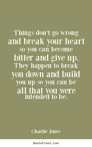Quotes about inspirational - Things don't go wrong and break your heart so you can..