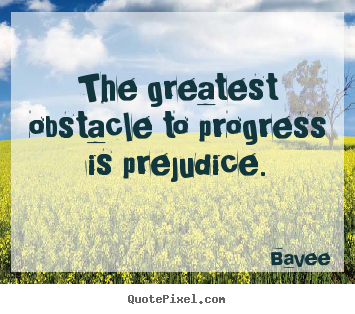 Bavee picture quotes - The greatest obstacle to progress is prejudice. - Inspirational quotes
