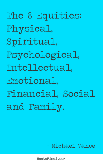 Inspirational sayings - The 8 equities: physical, spiritual, psychological, intellectual, emotional,..