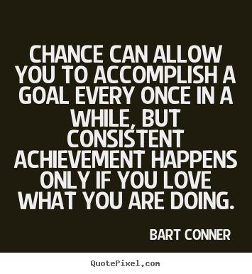 Inspirational quote - Chance can allow you to accomplish a goal..
