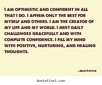 Quote about inspirational - I am optimistic and confident in all that i do...