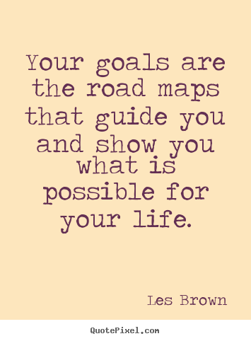 les brown picture quotes your goals are the road maps that guide