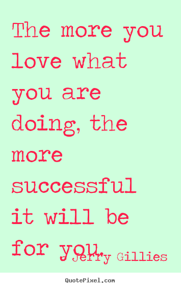 Quotes about inspirational - The more you love what you are doing, the more successful..