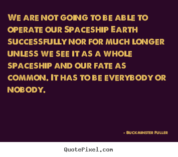 Inspirational quote - We are not going to be able to operate our..
