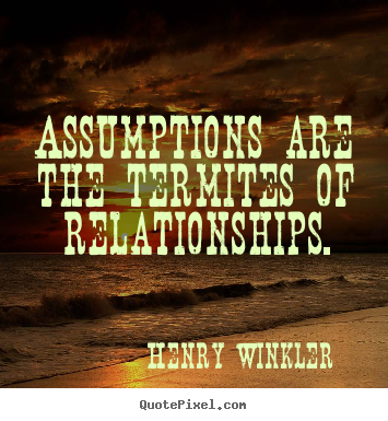 Create custom picture quotes about inspirational - Assumptions are the termites of relationships.
