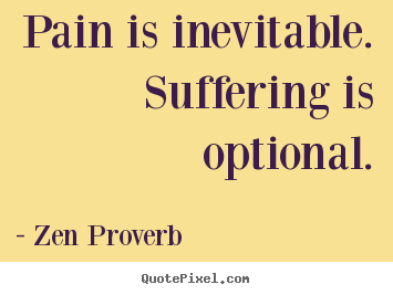 Create your own picture quote about inspirational - Pain is inevitable. suffering is optional.